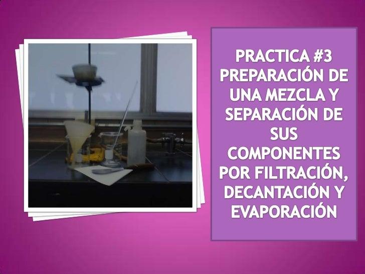  PROBLEMA:    ¿Qué propiedades deben tener sustancias que mezcladas entre si, puedan ser separadas por filtración, decant...
