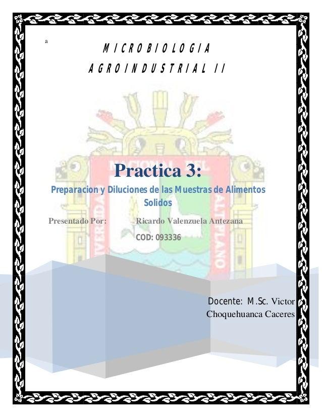 MICROBIOLOGIAa              AGROINDUSTRIAL II                      Practica 3:    Preparacion y Diluciones de las Muestras...