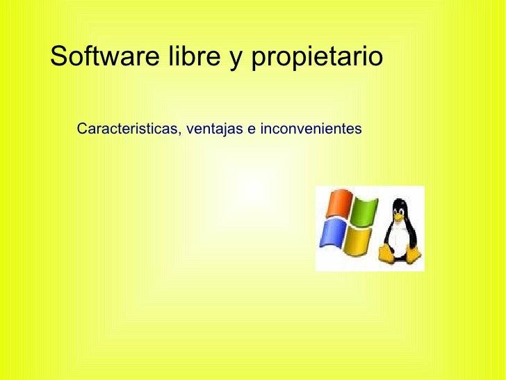 Software libre y propietario    Caracteristicas, ventajas e inconvenientes
