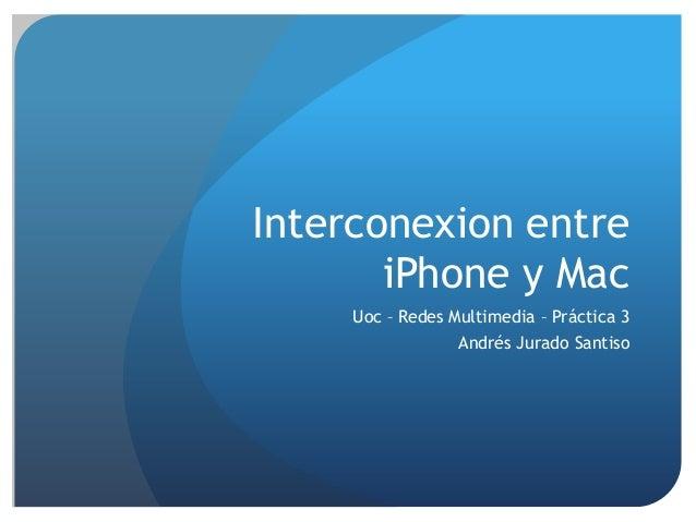 Interconexion entreiPhone y MacUoc – Redes Multimedia – Práctica 3Andrés Jurado Santiso