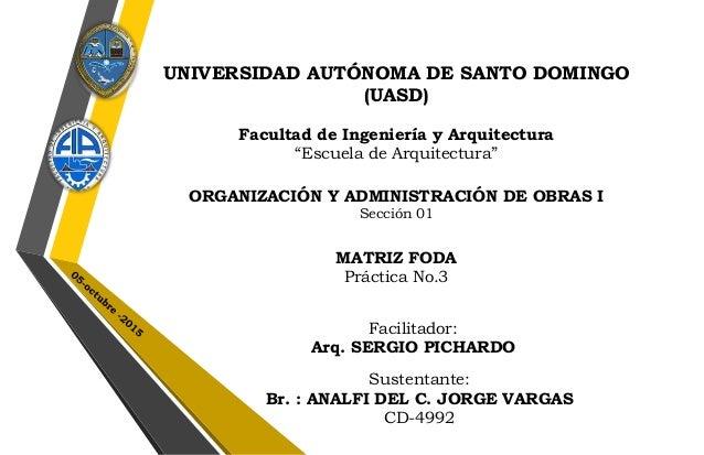 """UNIVERSIDAD AUTÓNOMA DE SANTO DOMINGO (UASD) Facultad de Ingeniería y Arquitectura """"Escuela de Arquitectura"""" ORGANIZACIÓN ..."""