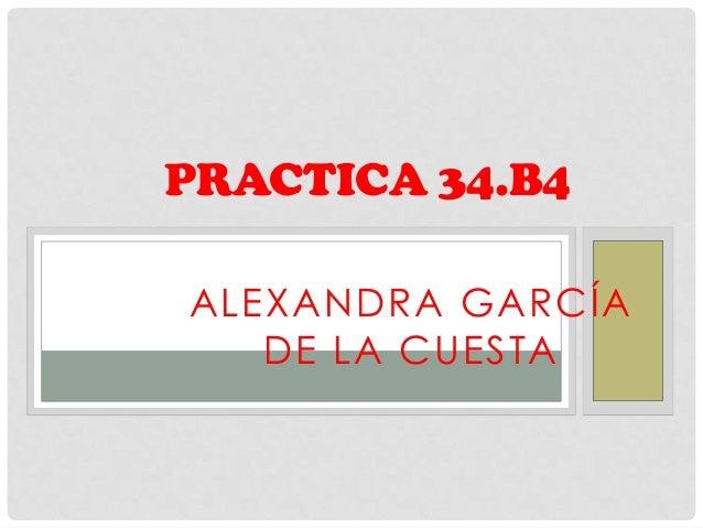 PRACTICA 34.B4ALEXANDRA GARCÍA   DE LA CUESTA