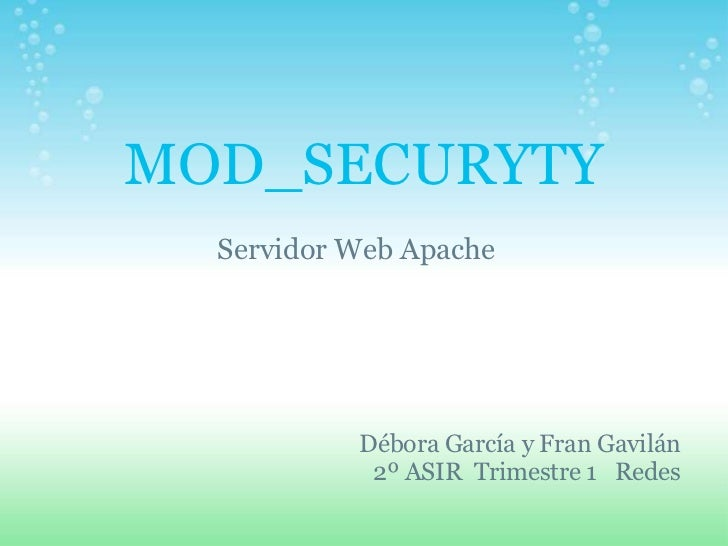 MOD_SECURYTY  Servidor Web Apache           Débora García y Fran Gavilán            2º ASIR Trimestre 1 Redes