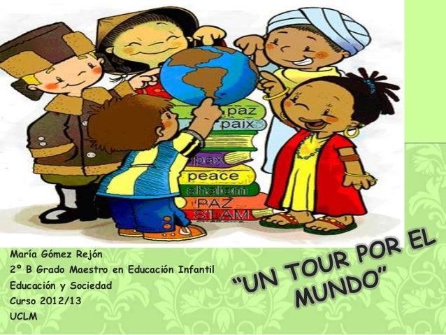 María Gómez Rejón2º B Grado Maestro en Educación InfantilEducación y SociedadCurso 2012/13UCLM