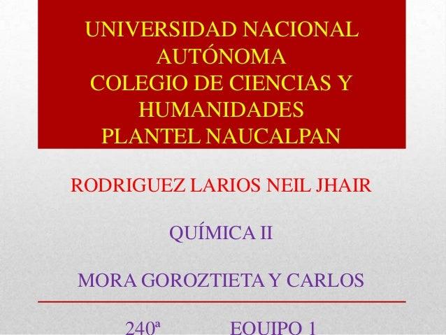 UNIVERSIDAD NACIONAL      AUTÓNOMA COLEGIO DE CIENCIAS Y     HUMANIDADES  PLANTEL NAUCALPANRODRIGUEZ LARIOS NEIL JHAIR    ...
