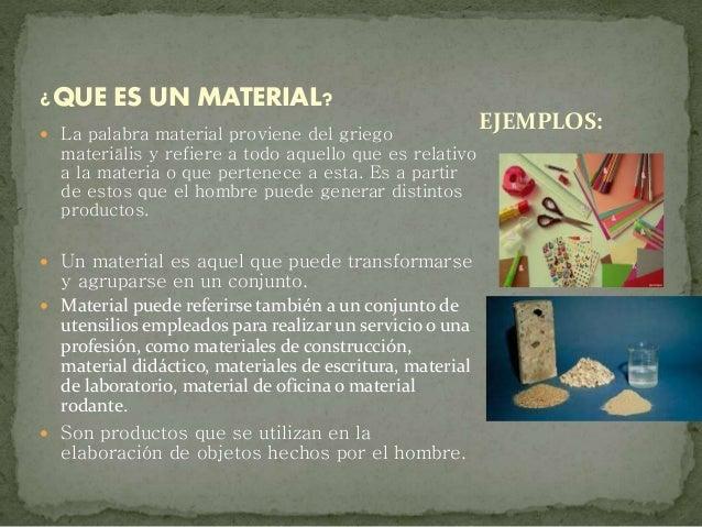  La palabra material proviene del griego materiālis y refiere a todo aquello que es relativo a la materia o que pertenece...