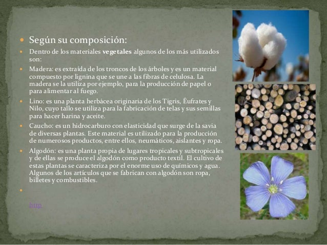  Según su composición:  Dentro de los materiales vegetales algunos de los más utilizados son:  Madera: es extraída de l...