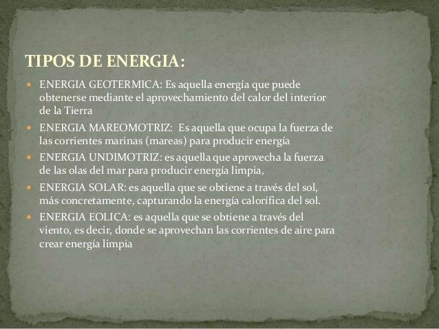  ENERGIA GEOTERMICA: Es aquella energía que puede obtenerse mediante el aprovechamiento del calor del interior de la Tier...