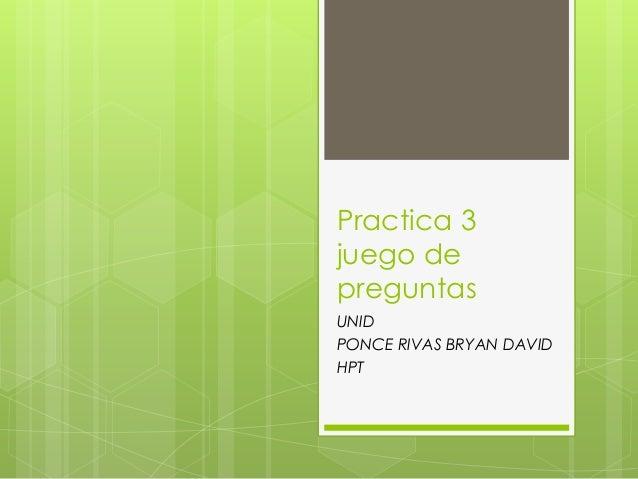 Practica 3 juego de preguntas UNID PONCE RIVAS BRYAN DAVID HPT