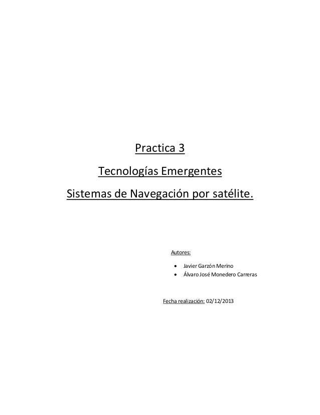 Practica 3 Tecnologías Emergentes Sistemas de Navegación por satélite.  Autores:    Javier Garzón Merino Álvaro José Mon...