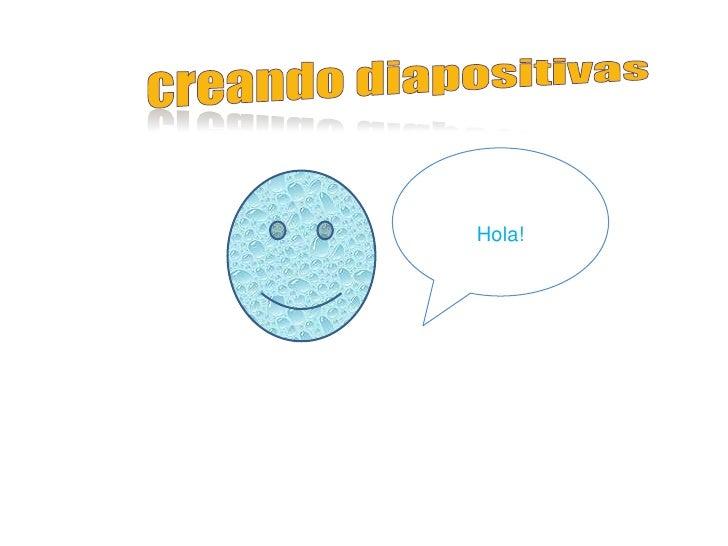 creando diapositivas<br />Hola!<br />