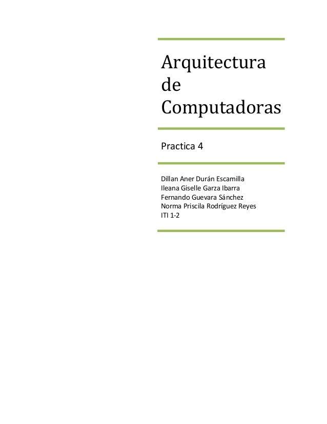 ArquitecturadeComputadorasPractica 4Dillan Aner Durán EscamillaIleana Giselle Garza IbarraFernando Guevara SánchezNorma Pr...