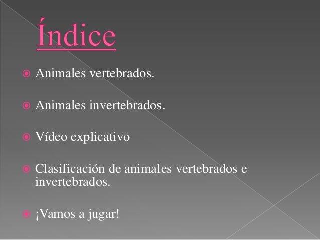  Son aquellos animales que tienen esqueleto interno con columna vertebral y cráneo, algunos tienen esqueleto externo y sa...