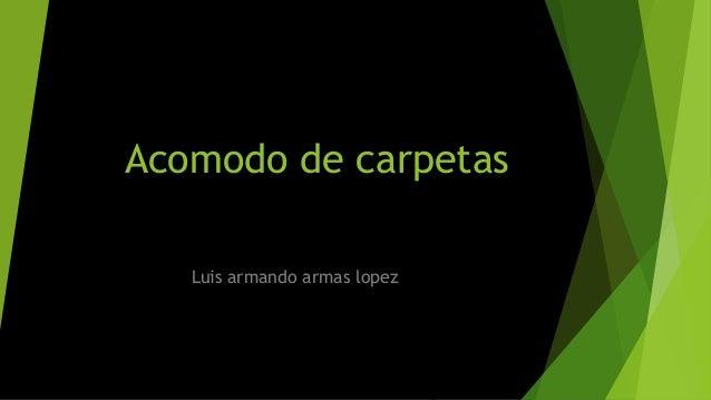 Acomodo de carpetas Luis armando armas lopez