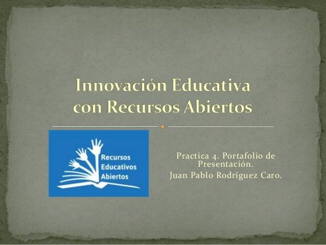 Practica 4. Portafolio de Presentación. Juan Pablo Rodríguez Caro.