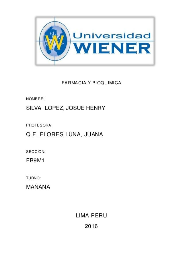 FARMACIA Y BIOQUIMICA NOMBRE: SILVA LOPEZ, JOSUE HENRY PROFESORA: Q.F. FLORES LUNA, JUANA SECCION: FB9M1 TURNO: MAÑANA LIM...