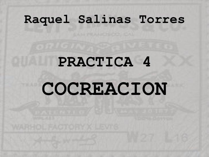 Raquel Salinas Torres<br />PRACTICA 4<br />COCREACION<br />