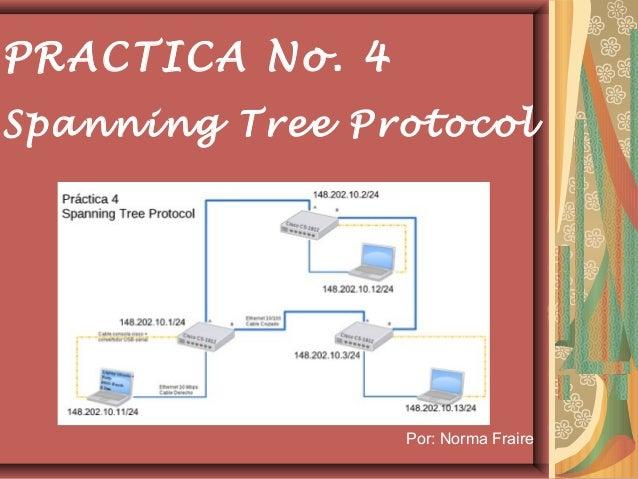 PRACTICA No. 4Spanning Tree Protocol                 Por: Norma Fraire
