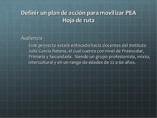Definir un plan de acción para movilizar PEADefinir un plan de acción para movilizar PEA Hoja de rutaHoja de ruta Audienci...