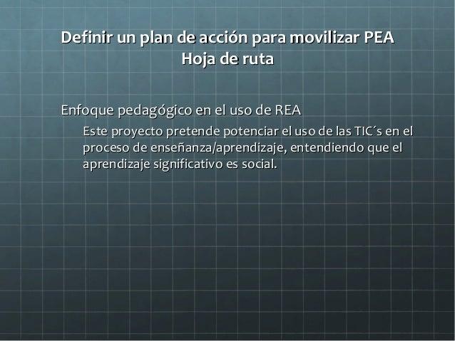 Definir un plan de acción para movilizar PEADefinir un plan de acción para movilizar PEA Hoja de rutaHoja de ruta Enfoque ...