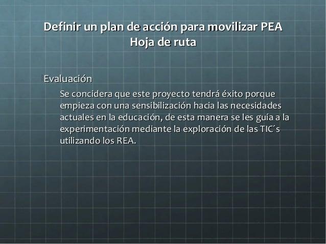 Definir un plan de acción para movilizar PEADefinir un plan de acción para movilizar PEA Hoja de rutaHoja de ruta Evaluaci...