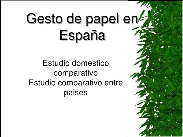Gesto de papel en España<br />Estudio domestico comparativo<br />Estudio comparativo entre paises<br />
