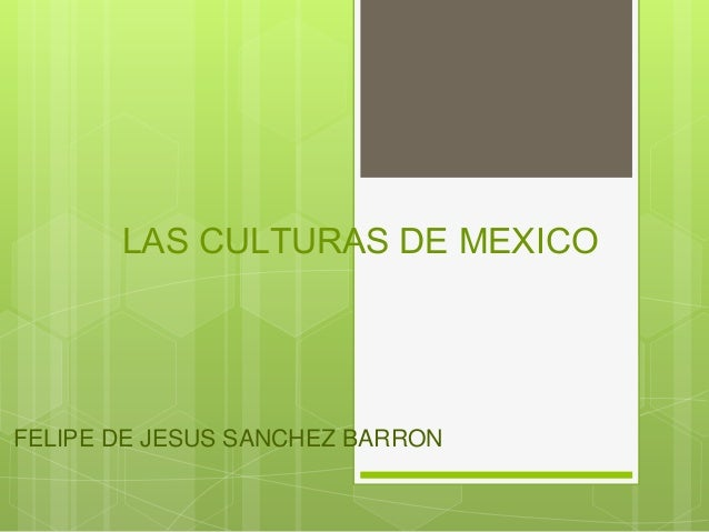 LAS CULTURAS DE MEXICO  FELIPE DE JESUS SANCHEZ BARRON