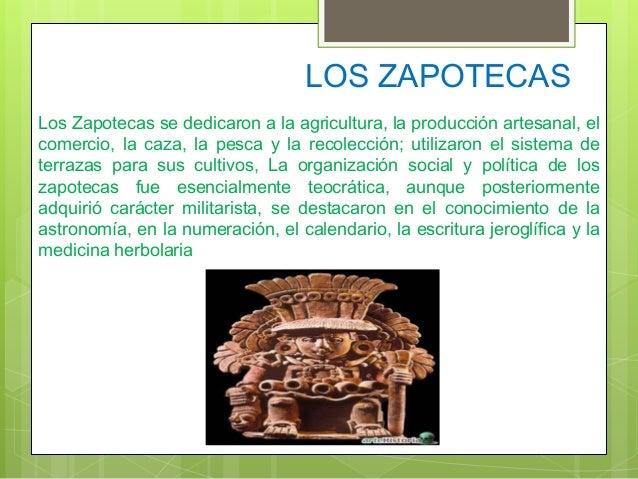 LOS ZAPOTECAS Los Zapotecas se dedicaron a la agricultura, la producción artesanal, el comercio, la caza, la pesca y la re...