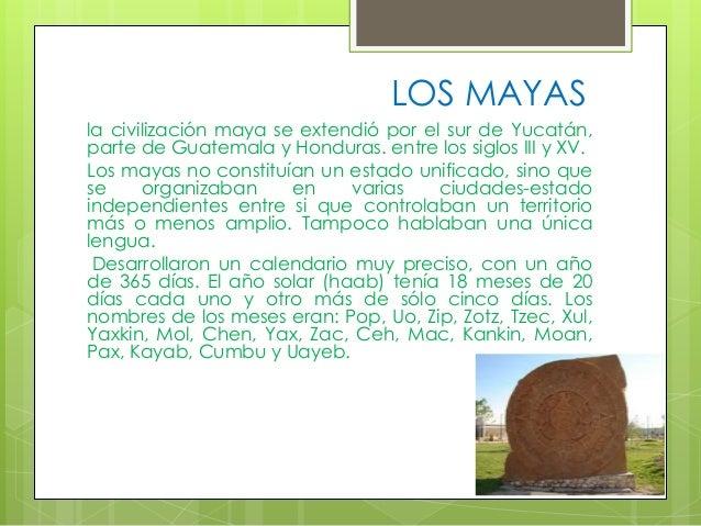 LOS MAYAS la civilización maya se extendió por el sur de Yucatán, parte de Guatemala y Honduras. entre los siglos III y XV...