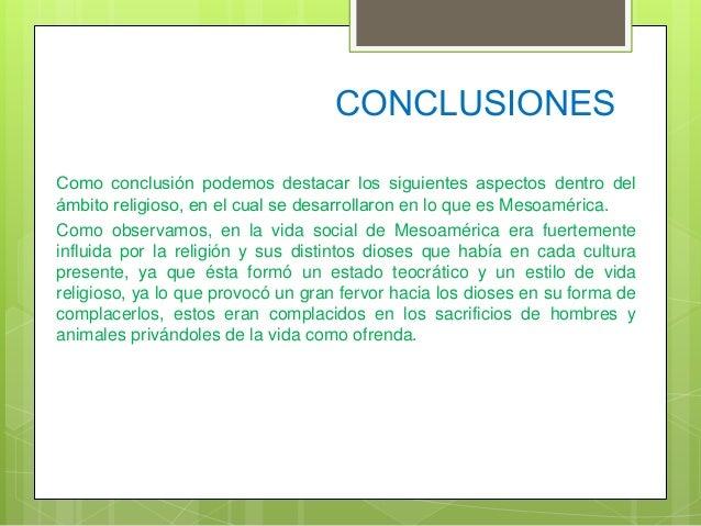 CONCLUSIONES Como conclusión podemos destacar los siguientes aspectos dentro del ámbito religioso, en el cual se desarroll...