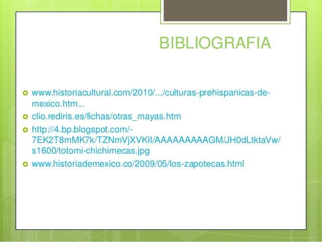 BIBLIOGRAFIA       www.historiacultural.com/2010/.../culturas-prehispanicas-demexico.htm... clio.rediris.es/fichas/otr...