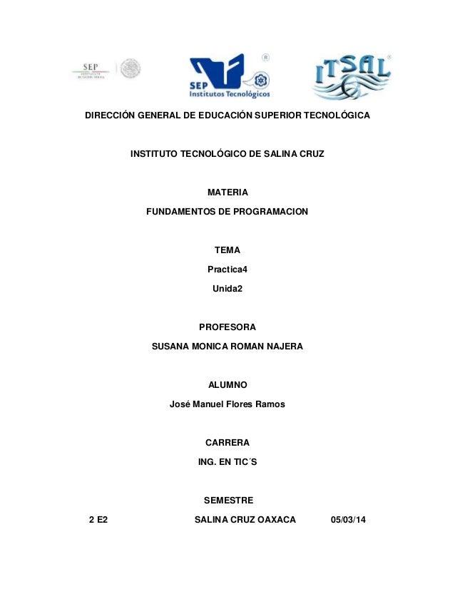 DIRECCIÓN GENERAL DE EDUCACIÓN SUPERIOR TECNOLÓGICA INSTITUTO TECNOLÓGICO DE SALINA CRUZ MATERIA FUNDAMENTOS DE PROGRAMACI...