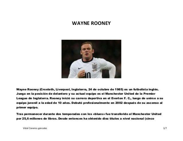 Vidal Cisneros gonzalez 1/7 WAYNE ROONEY Wayne Rooney (Croxteth, Liverpool, Inglaterra, 24 de octubre de 1985) es un futbo...