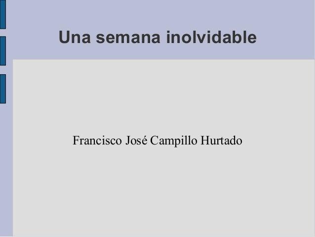 Una semana inolvidable Francisco José Campillo Hurtado