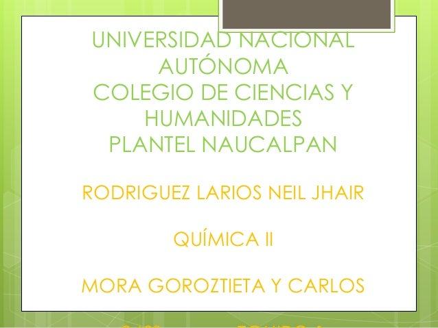 UNIVERSIDAD NACIONAL     AUTÓNOMACOLEGIO DE CIENCIAS Y    HUMANIDADES PLANTEL NAUCALPANRODRIGUEZ LARIOS NEIL JHAIR        ...