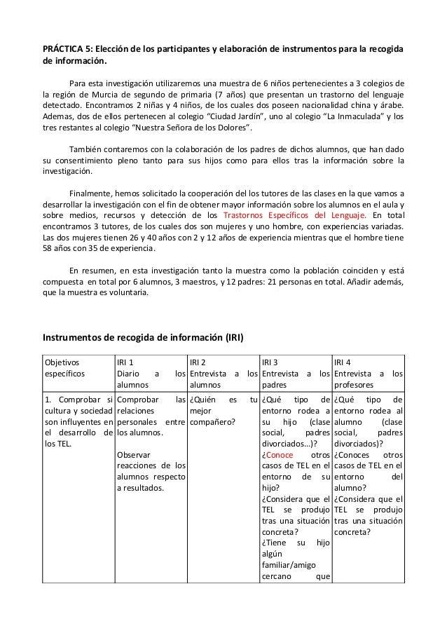 PRÁCTICA 5: Elección de los participantes y elaboración de instrumentos para la recogidade información.Para esta investiga...