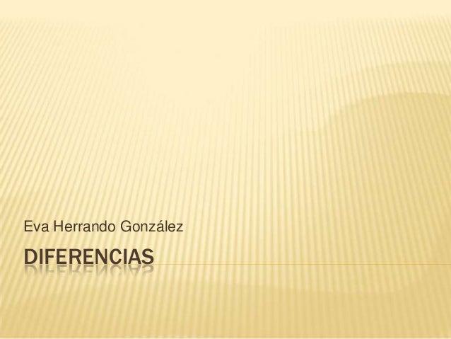 Eva Herrando González  DIFERENCIAS