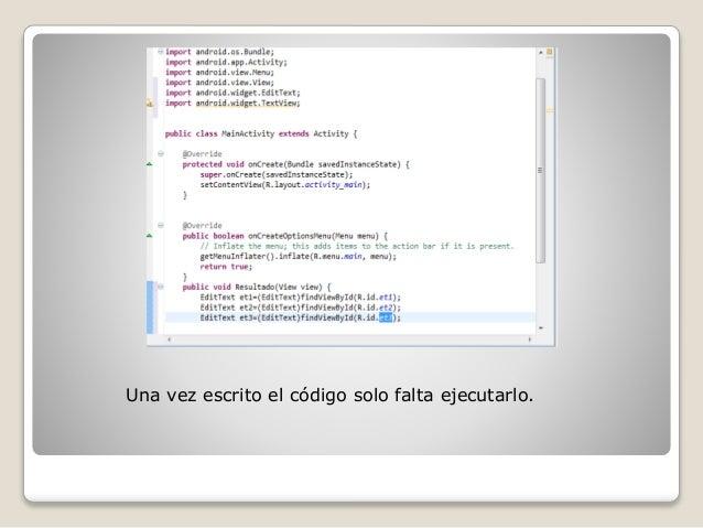 Una vez escrito el código solo falta ejecutarlo.