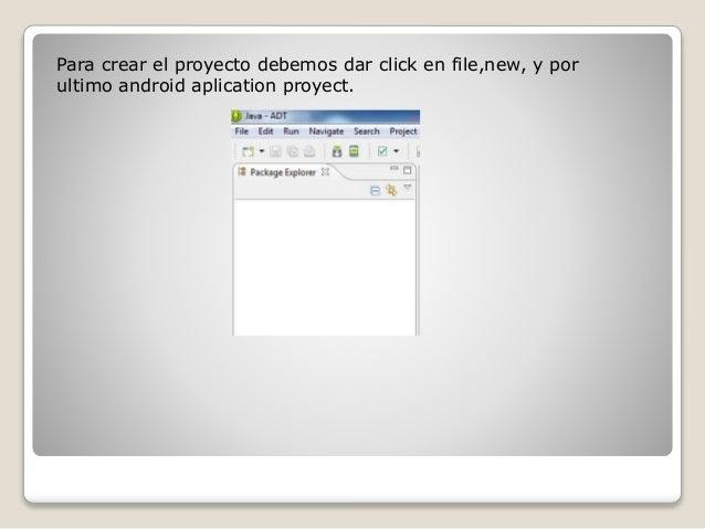 Para crear el proyecto debemos dar click en file,new, y por ultimo android aplication proyect.