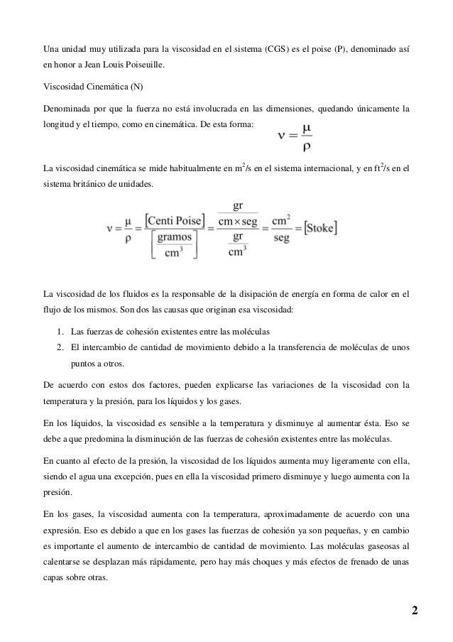 Una unidad muy utilizada para la viscosidad en el sistema (CGS) es el poise (P), denominado así en honor a Jean Louis Pois...