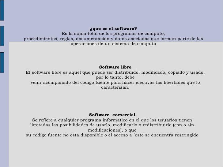 ¿que es el software? Es la suma total de los programas de computo, procedimientos, reglas, documentacion y datos asociados...