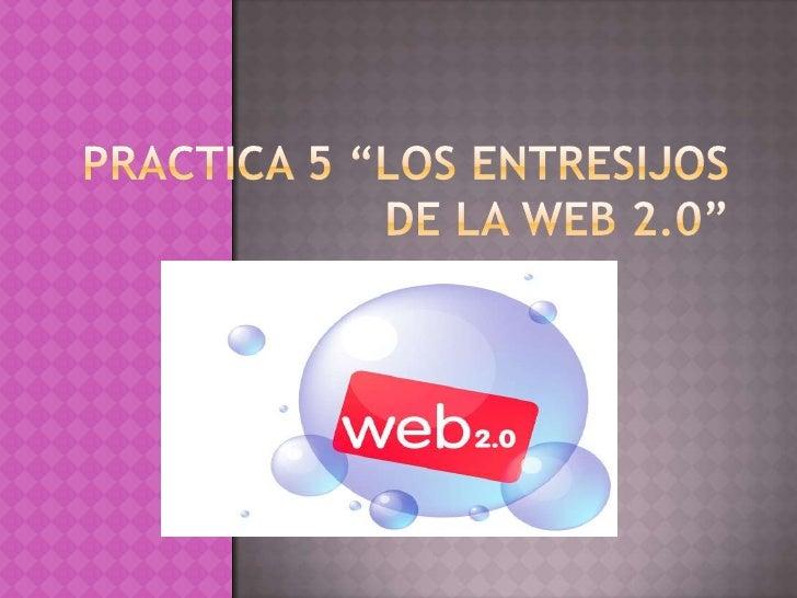 """PRACTICA 5 """"LOS ENTRESIJOS DE LA WEB 2.0""""<br />"""