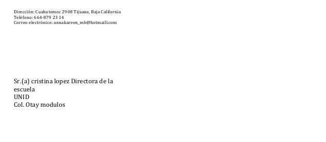 Dirección: Cuahutemoc 2908 Tijuana, Baja California Teléfono: 664-879 23 14 Correo electrónico: annakareen_mb@hotmaill.com...