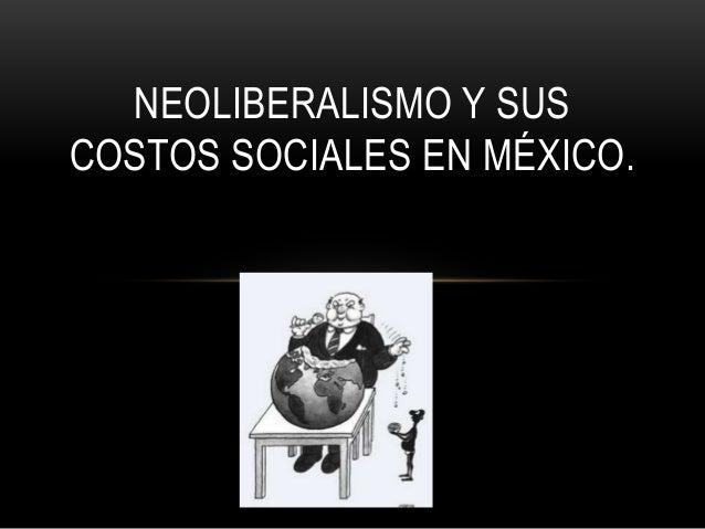 NEOLIBERALISMO Y SUS COSTOS SOCIALES EN MÉXICO.