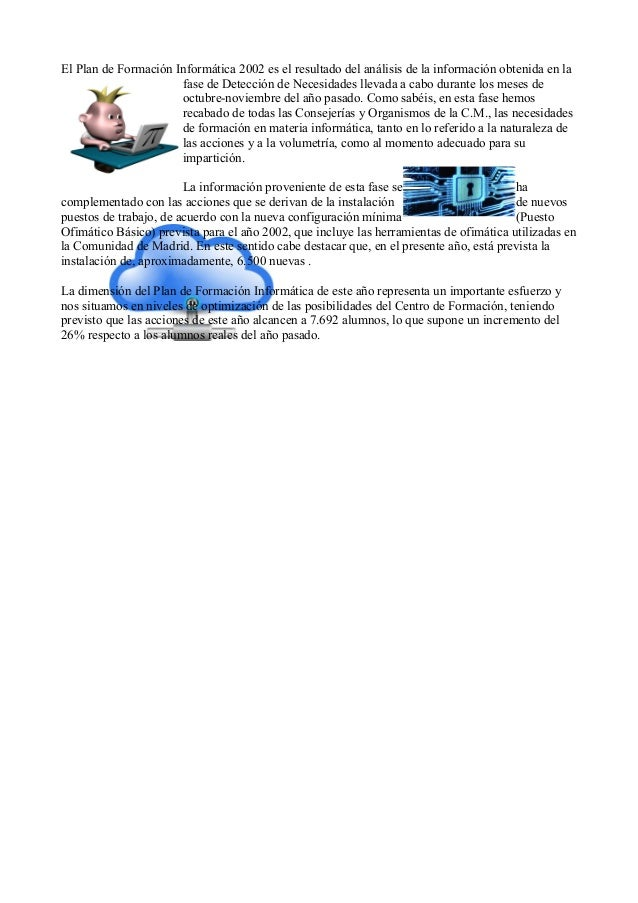 El Plan de Formación Informática 2002 es el resultado del análisis de la información obtenida en la  fase de Detección de ...