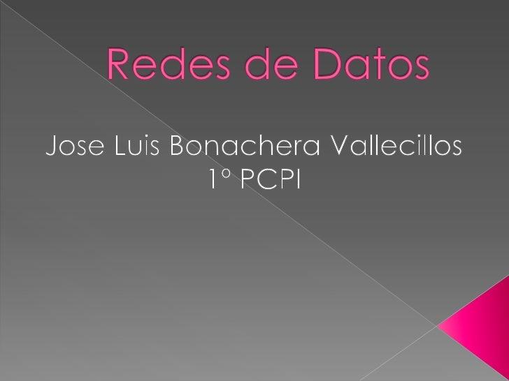 Redes de Datos<br />Jose Luis Bonachera Vallecillos <br />1º PCPI<br />