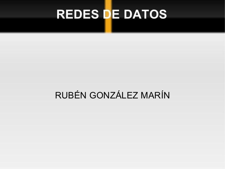 REDES DE DATOS RUBÉN GONZÁLEZ MARÍN