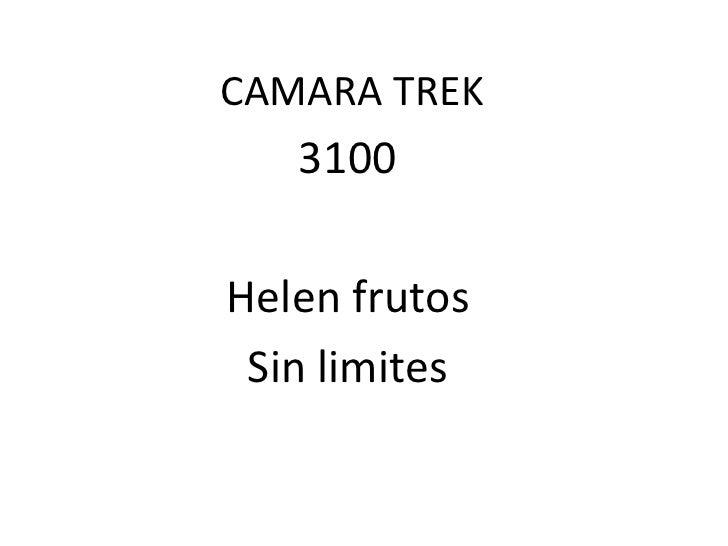 CAMARA TREK<br />3100<br />Helen frutos <br />Sin limites<br />
