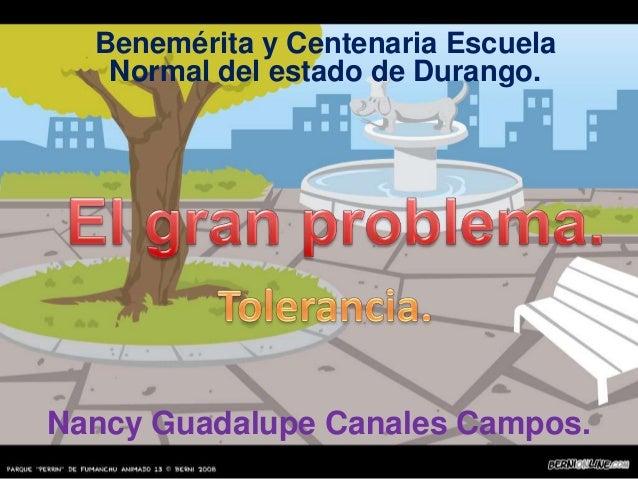 Benemérita y Centenaria Escuela   Normal del estado de Durango.Nancy Guadalupe Canales Campos.