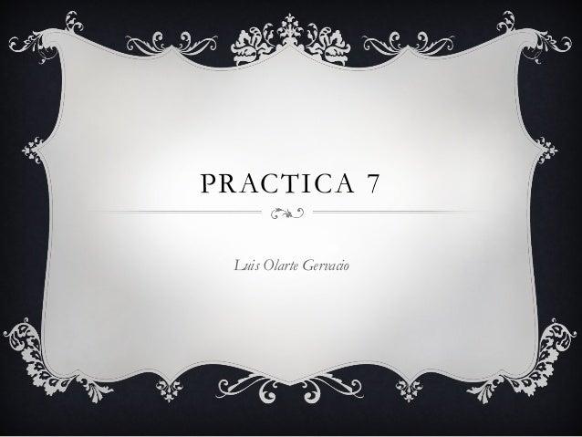 PRACTICA 7 Luis Olarte Gervacio